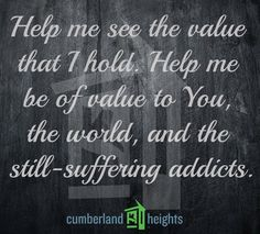 Help me see the value that I hold. Help me be of value to You, the world, and the still suffering addicts. #WeTransformLives #CumberlandHeights #Recovery #Sober #Nashville 1-800-646-9998
