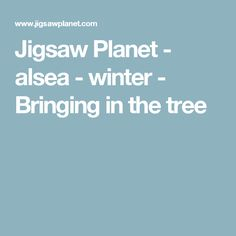 Jigsaw Planet - alsea - winter - Bringing in the tree