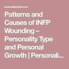 Patterns and Causes of INFP Wounding – Personality Type and Personal Growth | Personality Hacker
