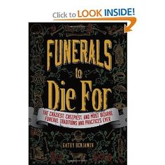 Funerals to Die For: The Craziest, Creepiest, and Most Bizarre Funeral Traditions and Practices Ever: Kathy Benjamin: 9781440557071: Amazon.com: Books