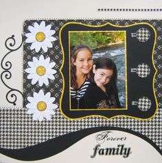 """""""Forever Family"""" scrapbook page layout. Love the colors...black, white, and a bit of sunny bright yellow."""
