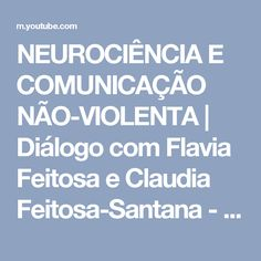 NEUROCIÊNCIA E COMUNICAÇÃO NÃO-VIOLENTA | Diálogo com Flavia Feitosa e Claudia Feitosa-Santana - YouTube