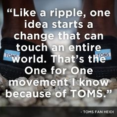 // movement One for One world help TOMS fan quote inspire inspirational Fan Quotes, Life Quotes, Life Sayings, Toms Shoes For Men, Marketing Techniques, Tom S, Good Cause, Children In Need, Real Talk