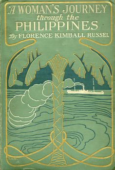 'A woman's journey through the Philippines' by Florence Kimball Russel. Page, Boston, 1907