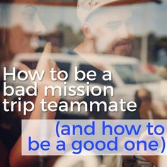 There are good mission trip teammates, and there are bad ones. Here's how to make sure that you are one of the good trip teammates.