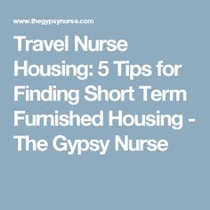 Travel Nurse Housing: 5 Tips for Finding Short Term Furnished Housing - The Gypsy Nurse