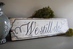 """Changed to """"I still do"""" on distressed wood and hang in bedroom Pallet Crafts, Pallet Art, Pallet Signs, Wood Crafts, Diy Crafts, Mummy Crafts, Rustic Signs, Wooden Signs, Country Signs"""