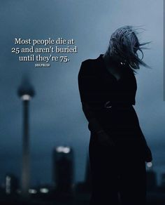 Most people die at 25..