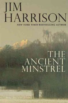 The ancient minstrel : novellas by Jim Harrison. Click the cover image to check out or request the literary fiction kindle.