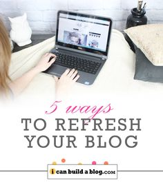 5 Ways to Refresh Your Blog
