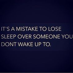 Don't have sleepless nights for someone who's sleeping better than you are!