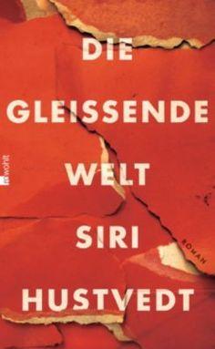 """Der Trug der Objektivität und ein gewagtes Spiel – """"Die gleißende Welt"""" von Siri Hustvedt #roman #bücher #weltbild"""