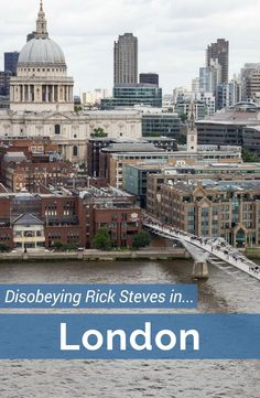 Sometimes you have to disobey Rick Steves in London in order to get the most out of your visit. Use this guide and get ideas for how to travel to London on your own terrms.