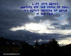 Life isn't about waiting for the storm to pass... it's about learning to dance in the rain... #life #rain  #quotes