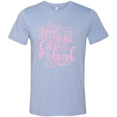 Have Courage and Be Kind Crew Neck T-Shirt - Pink Design