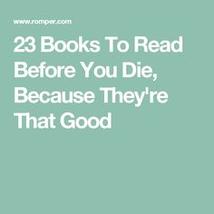 23 Books To Read Before You Die, Because They're That Good