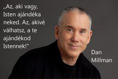 """Az, aki vagy, Isten ajándéka neked. Az, akivé válhatsz, a te ajándékod Istennek."" (Dan Millman) - A kép forrása: Napi Elemózsia # Facebook Dan Millman, Motivational Quotes, Inspirational Quotes, Well Said Quotes, Daily Wisdom, Affirmation Quotes, Good Thoughts, True Words, Motivation Inspiration"