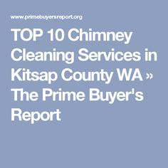 TOP 10 Chimney Cleaning Services in Kitsap County WA » The Prime Buyer's Report