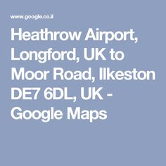 Heathrow Airport, Longford, UK to Moor Road, Ilkeston DE7 6DL, UK - Google Maps