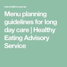 Menu planning guidelines for long day care   Healthy Eating Advisory Service