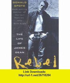 Rebel The Life and Legend of James Dean (9780815410713) Donald Spoto , ISBN-10: 0815410719  , ISBN-13: 978-0815410713 ,  , tutorials , pdf , ebook , torrent , downloads , rapidshare , filesonic , hotfile , megaupload , fileserve