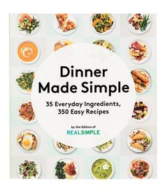 Dinner Made Simple   Featuring more than 300 of our favorite recipes.