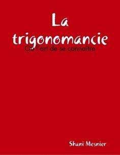 « La trigonomancie ; Ou l'art de se connaître », l'astrologie occidentale à partir de formules trigonométriques, et donc, scientifiques, astronomiques.