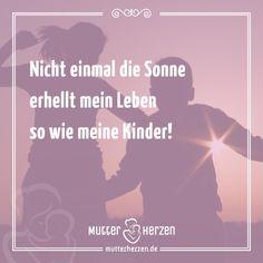 Mehr schöne Sprüche auf: www.mutterherzen.de  #sonne #sonnenschein #kinder #baby #kind #leben #liebe #mutterliebe #wärme