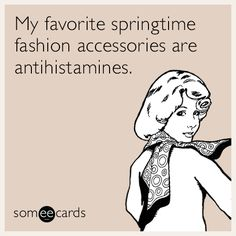 My favorite springtime fashion accessories are antihistamines.