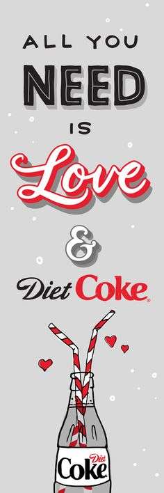 My two essentials in life? Love and Diet Coke. Emphasis on Diet Coke.