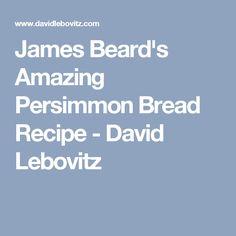 James Beard's Amazing Persimmon Bread Recipe - David Lebovitz