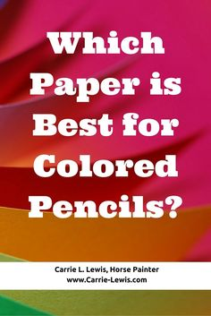 Which Paper is Best for Colored Pencils