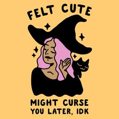 Felt Cute might curse u later, idk. Show off some spooky cute selfies with this funny witchy parody design perfect for halloween, summerween, cursing villagers, casting spells, and just being a sassy witch.