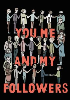 You, me and my followers