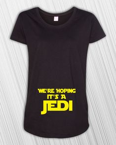 Were Hoping Its A Jedi on the front (belly) of a high quality Maternity T-Shirt. *** Black will have Yellow printing - White will have Black