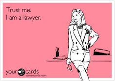 Trust me. I am a lawyer.