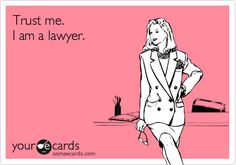 Trust me. I am a lawyer.
