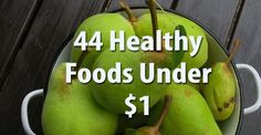 44 Healthy Foods Under $1 - it drives me bananas when I hear people whine about how expensive healthy food is...health is about choices, think about the cost of healthcare when you're ill...I'll take the $0.25 premium on organic any day...alas, that isn't totally what this article is about...just a rant that goes along. Check it out for cheap, healthy eats...combine ideas for cheap meals...