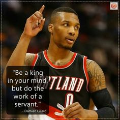 be a king in your mind but do the work of a servant with a purpose on the mission you get what you deserving if its worth you'd be straight and narrow instead of swerving ignore dream killers and doubters cuz they aint perfect D-Lillard Nba Quotes, Athlete Quotes, Damian Lillard, Basketball Quotes, Portland Trailblazers, Trail Blazers, Kobe Bryant, I Love Books, Basketball