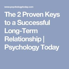 The 2 Proven Keys to a Successful Long-Term Relationship   Psychology Today