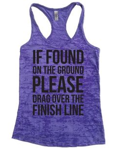 cdaa9a2d If Found On The Ground Please Drag Over The Finish Line - Burnout Tank Top  - Choose Shirt Color w/ Black Ink - Funny Workout Shirts Womens