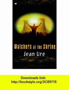 Watchers at the Shrine (Contents S) (9780749723941) Jean Ure , ISBN-10: 0749723947  , ISBN-13: 978-0749723941 ,  , tutorials , pdf , ebook , torrent , downloads , rapidshare , filesonic , hotfile , megaupload , fileserve