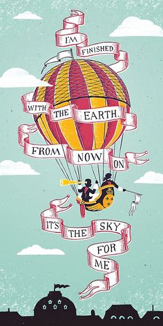 I'm Finished with the Earth...From now on it's the Sky for Me!