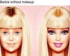 No makeup Barbie....LOL Yep not everyone can rock it without makeup!!!