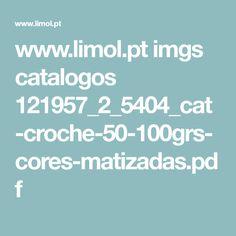 www.limol.pt imgs catalogos 121957_2_5404_cat-croche-50-100grs-cores-matizadas.pdf
