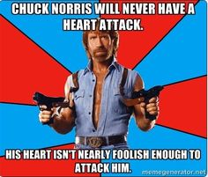 Chuck Norris will never have a heart attack