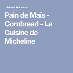 Pain de Maïs - Cornbread - La Cuisine de Micheline