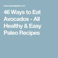 46 Ways to Eat Avocados - All Healthy & Easy Paleo Recipes