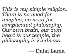 Dalai Lama is kindness.