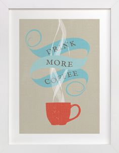 Drink More Coffee  by Kristie Kern at minted.com